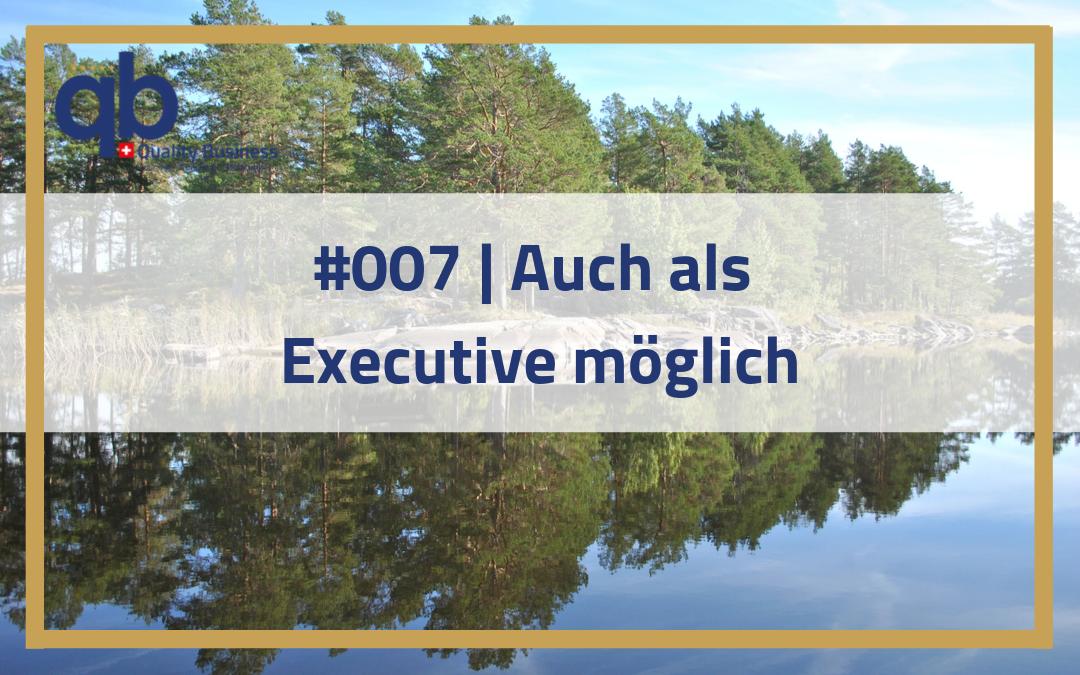 #007 | Auch als Executive möglich