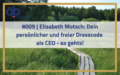 #009 | Elisabeth Motsch: Dein persönlicher und freier Dresscode als CEO – so gehts!