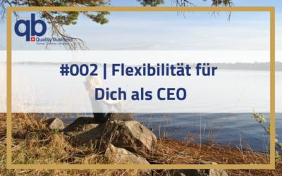 #002 | Flexibilität für dich als CEO