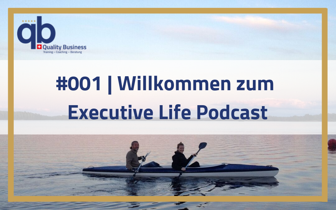 #001 | Willkommen zum Executive Life Podcast