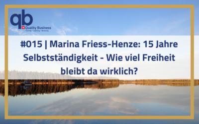 #015 | Marina Friess-Henze: 15 Jahre Selbstständigkeit – Wie viel Freiheit bleibt da wirklich?