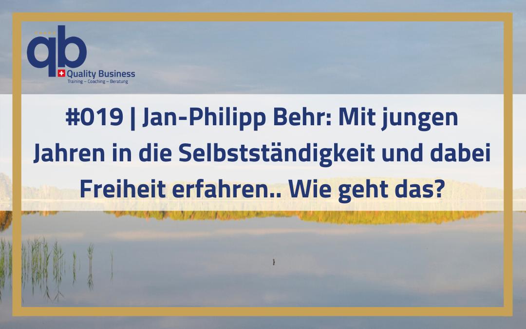 #019 | Jan-Philipp Behr: Mit jungen Jahren in die Selbstständigkeit und dabei Freiheit erfahren.. Wie geht das?