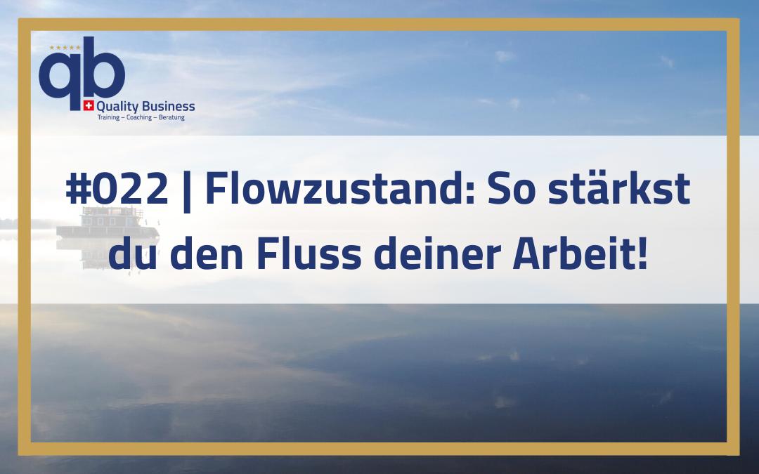 #022 | Flowzustand: So stärkst du den Fluss deiner Arbeit!